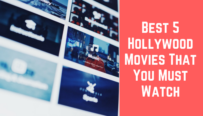 Best 5 Hollywood Movies That You Must Watch