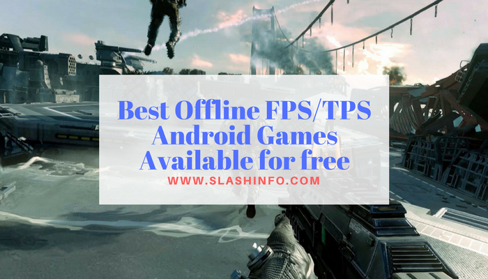 Best Offline FPS/TPS Android Games Available for free