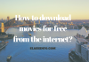 How to download movies for free from the internet