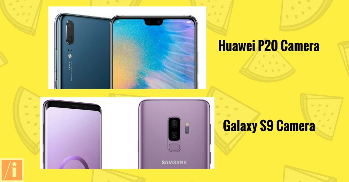 Huawei P20 vs Samsung Galaxy S9 - Camera